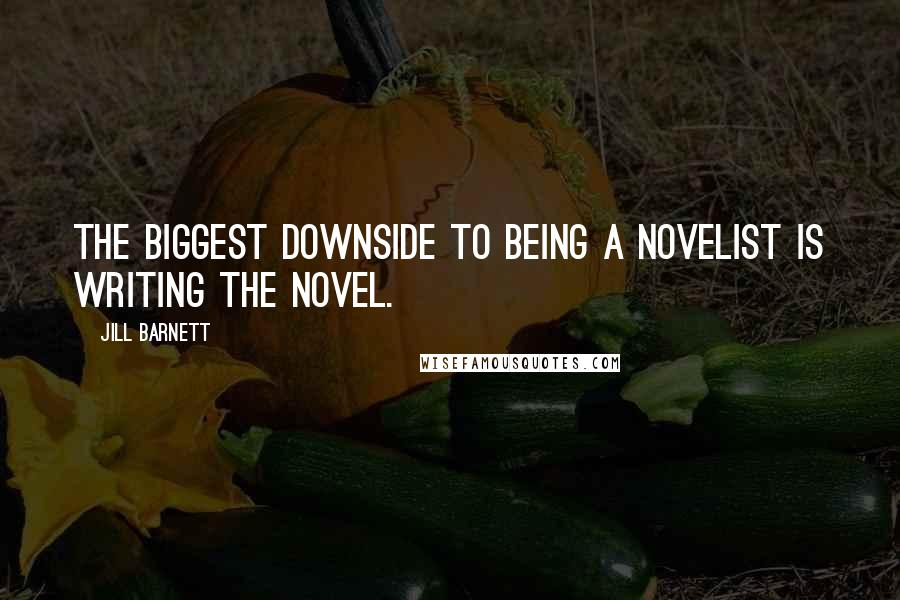 Jill Barnett quotes: The biggest downside to being a novelist is writing the novel.