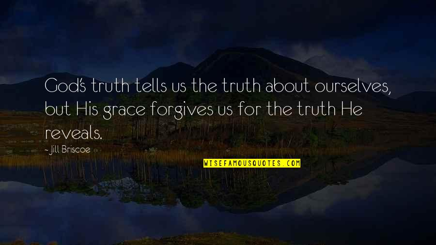 Jill Briscoe Quotes By Jill Briscoe: God's truth tells us the truth about ourselves,