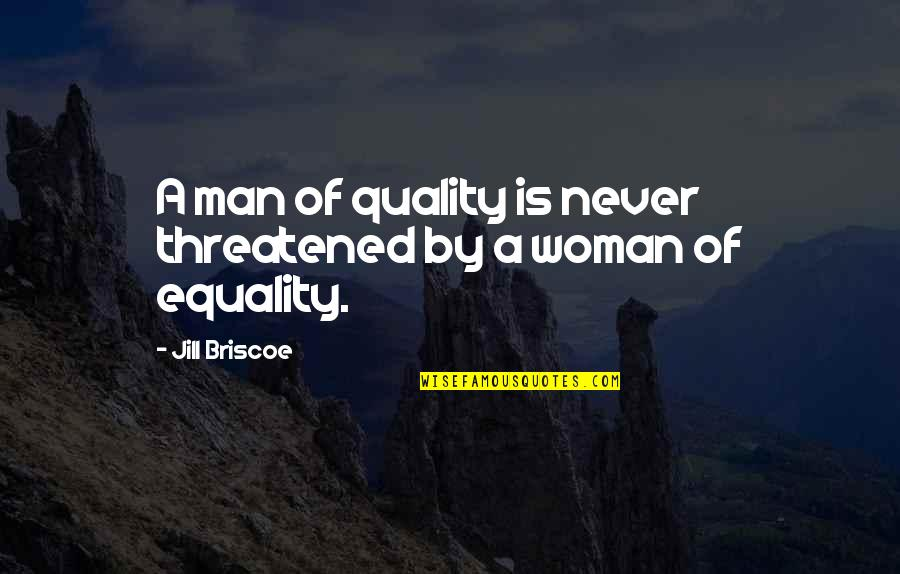 Jill Briscoe Quotes By Jill Briscoe: A man of quality is never threatened by