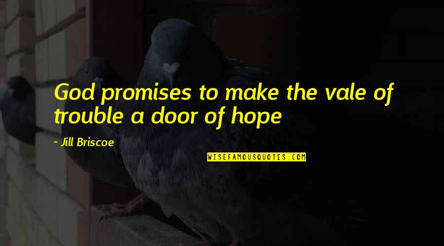Jill Briscoe Quotes By Jill Briscoe: God promises to make the vale of trouble