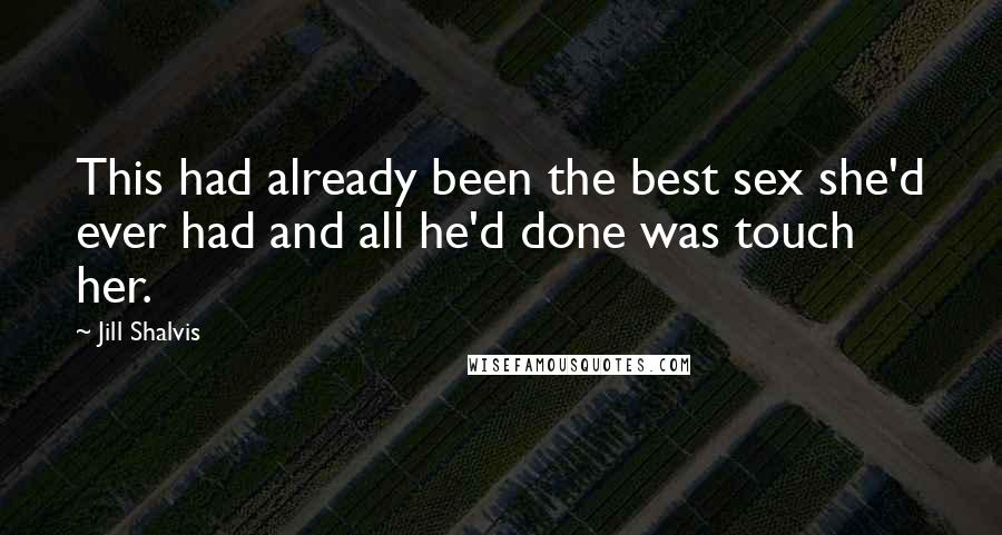 Jill Shalvis quotes: This had already been the best sex she'd ever had and all he'd done was touch her.