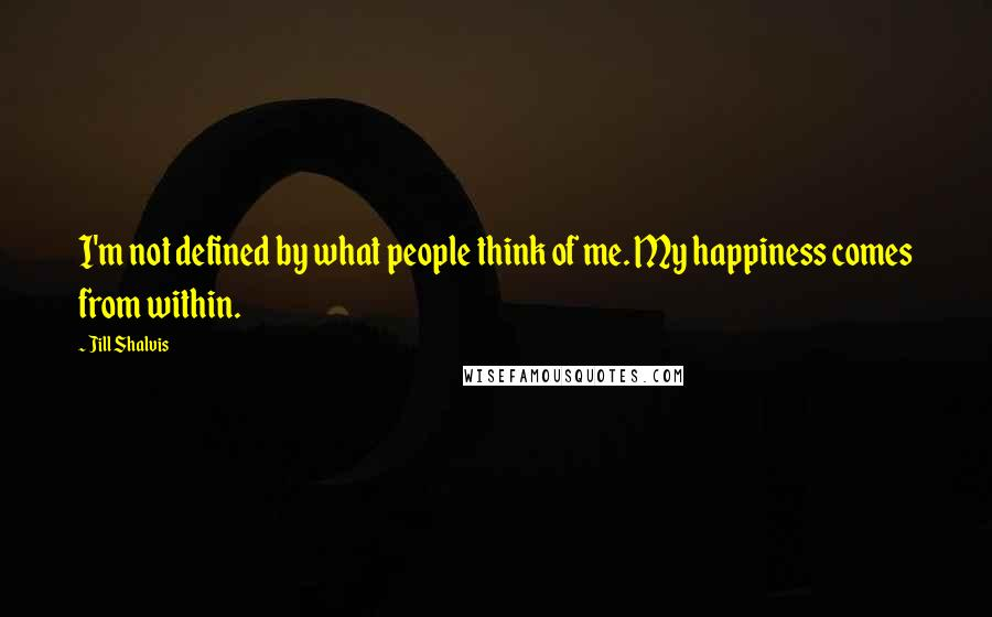 Jill Shalvis quotes: I'm not defined by what people think of me. My happiness comes from within.