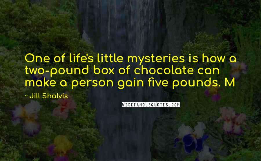Jill Shalvis quotes: One of life's little mysteries is how a two-pound box of chocolate can make a person gain five pounds. M