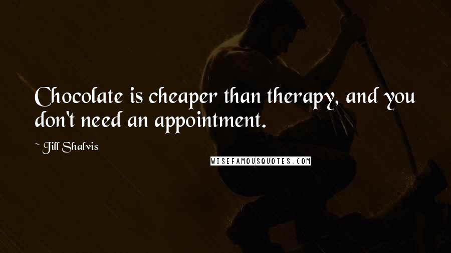 Jill Shalvis quotes: Chocolate is cheaper than therapy, and you don't need an appointment.