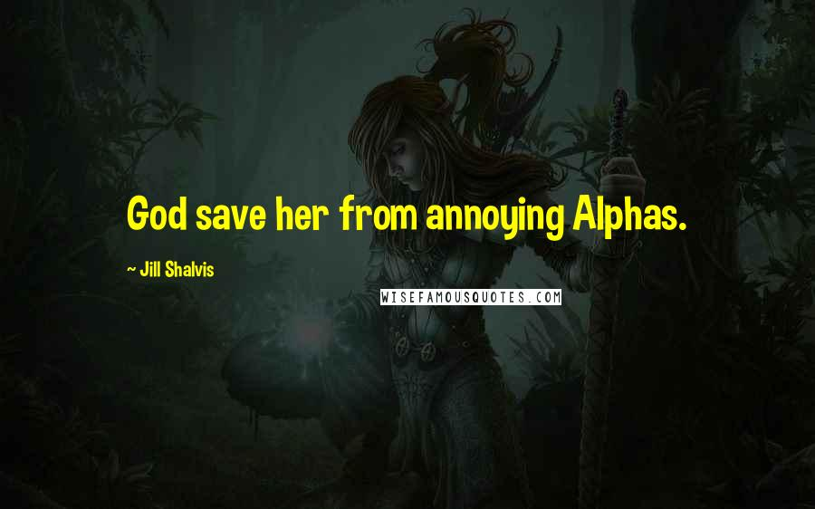 Jill Shalvis quotes: God save her from annoying Alphas.