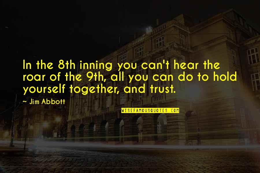 Jim Abbott Quotes By Jim Abbott: In the 8th inning you can't hear the