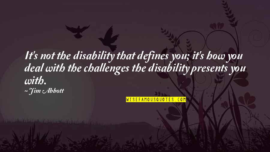 Jim Abbott Quotes By Jim Abbott: It's not the disability that defines you; it's