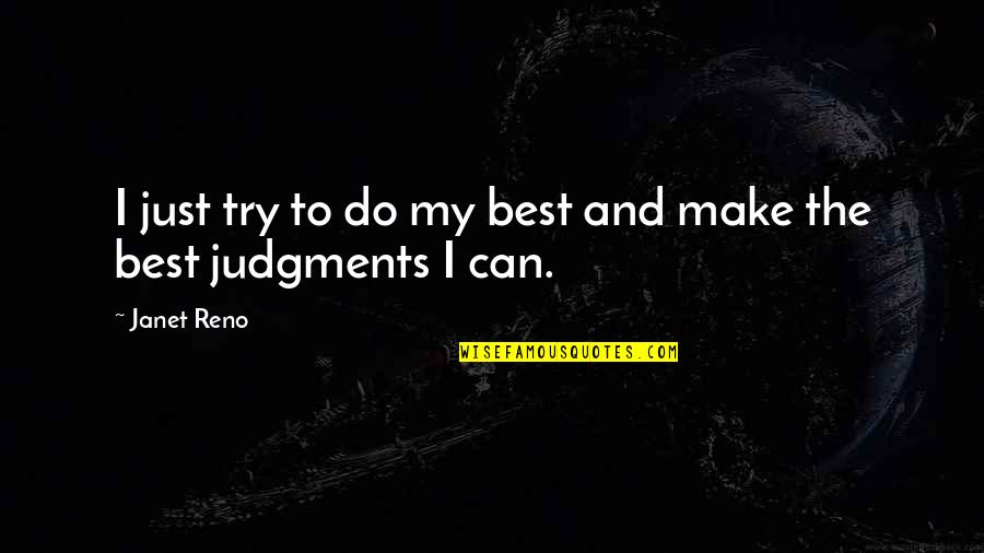 Jim Beglin Quotes By Janet Reno: I just try to do my best and