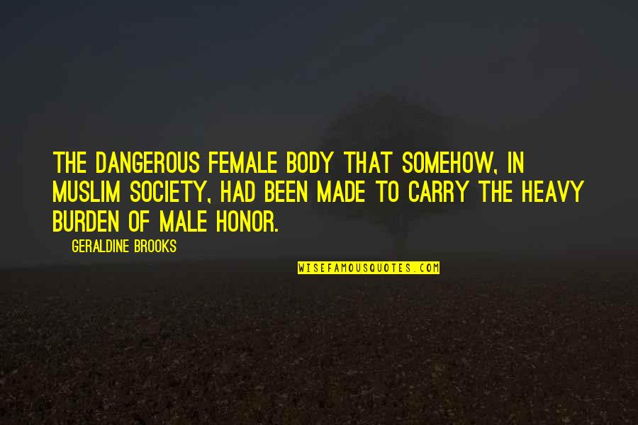 Jim Cornette Shoot Quotes By Geraldine Brooks: the dangerous female body that somehow, in Muslim