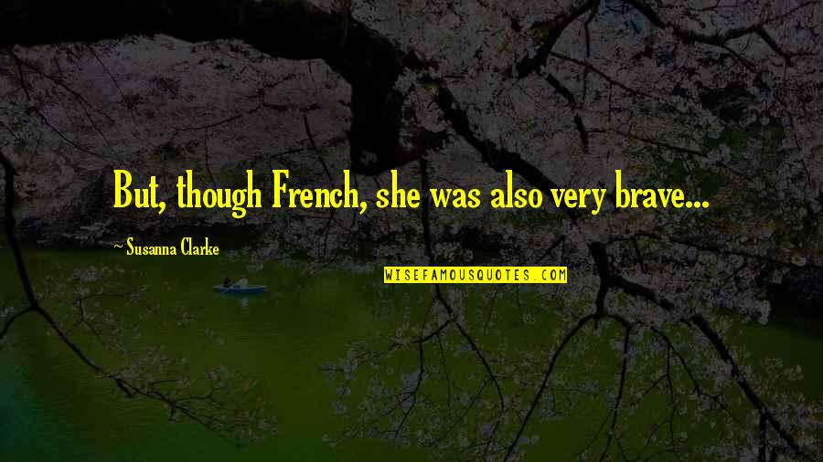 Jim Cornette Shoot Quotes By Susanna Clarke: But, though French, she was also very brave...