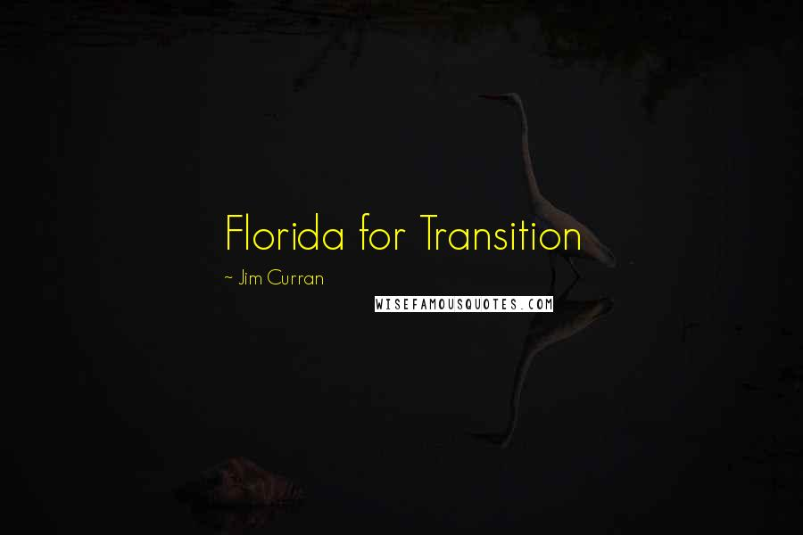 Jim Curran quotes: Florida for Transition