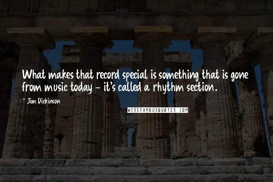 Jim Dickinson quotes: What makes that record special is something that is gone from music today - it's called a rhythm section.