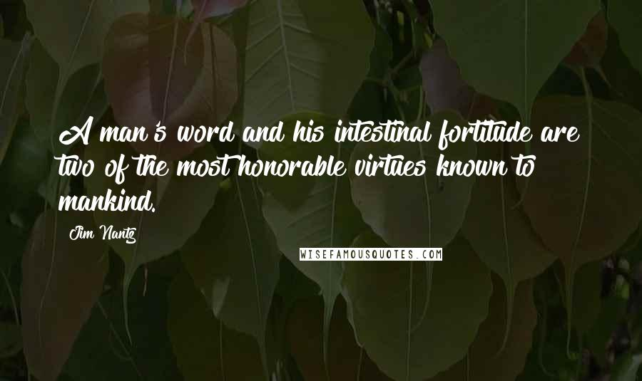 Jim Nantz quotes: A man's word and his intestinal fortitude are two of the most honorable virtues known to mankind.