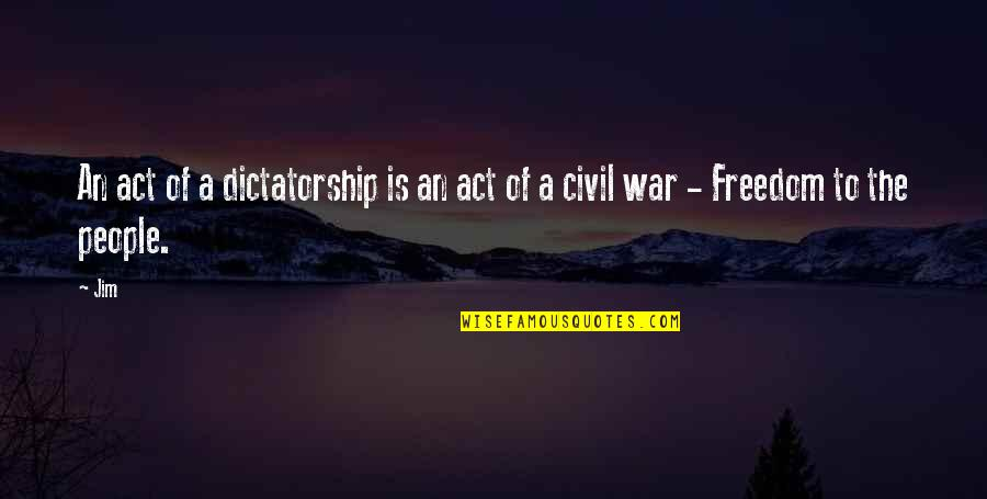 Jim O'neill Quotes By Jim: An act of a dictatorship is an act