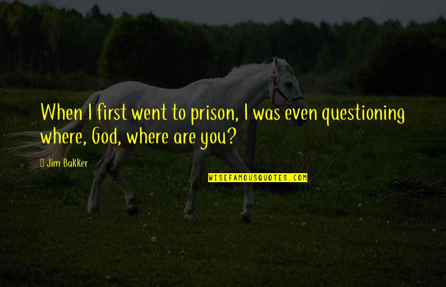 Jim O'neill Quotes By Jim Bakker: When I first went to prison, I was