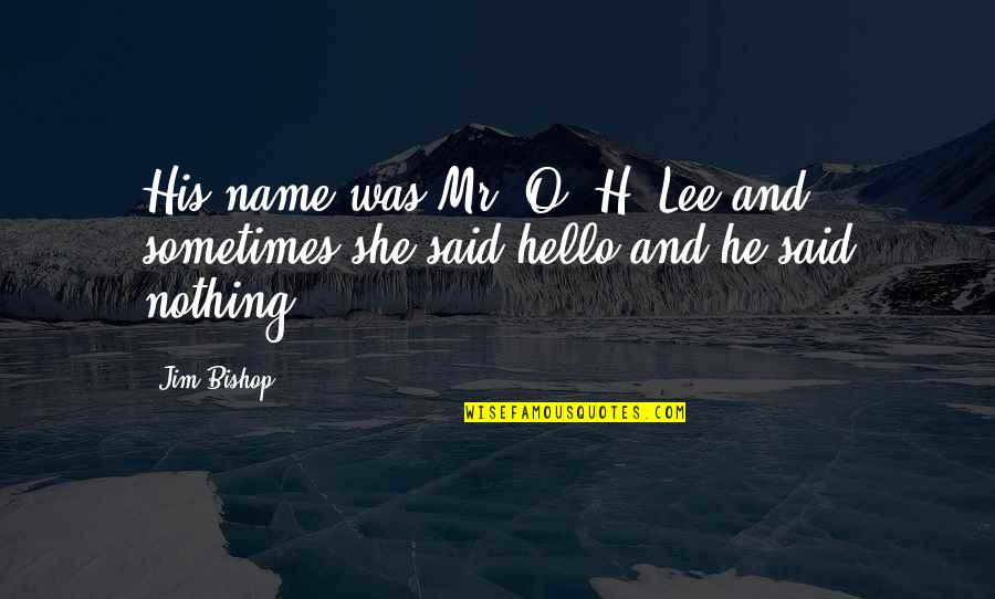 Jim O'neill Quotes By Jim Bishop: His name was Mr. O. H. Lee and