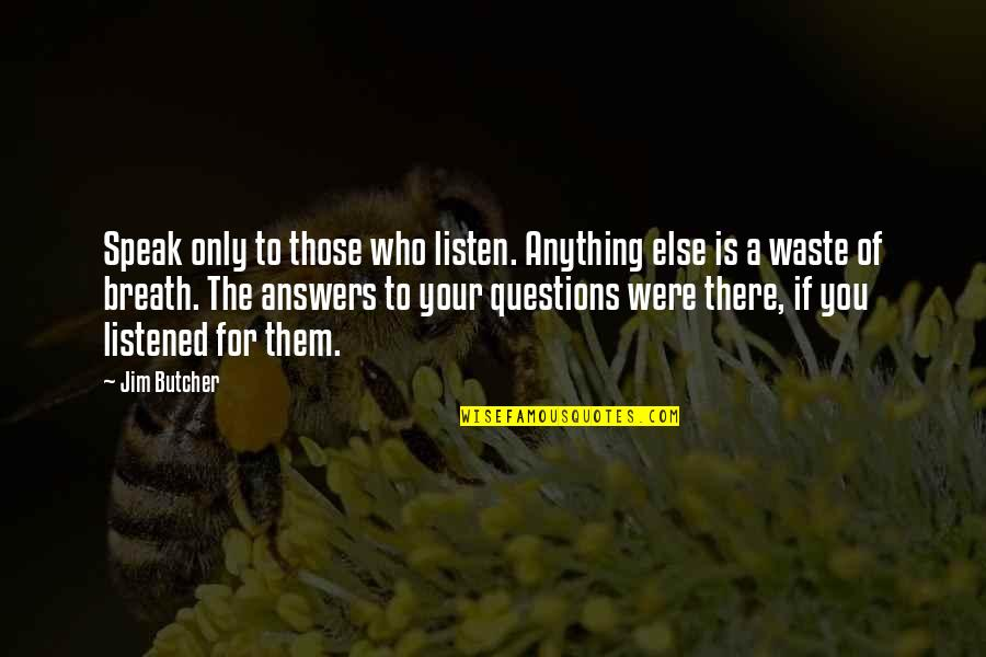 Jim O'neill Quotes By Jim Butcher: Speak only to those who listen. Anything else