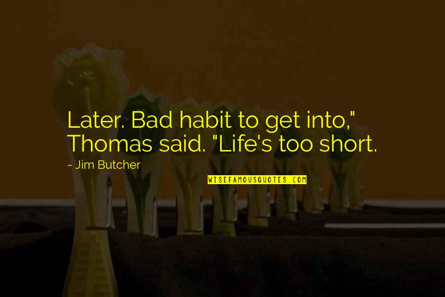 """Jim O'neill Quotes By Jim Butcher: Later. Bad habit to get into,"""" Thomas said."""