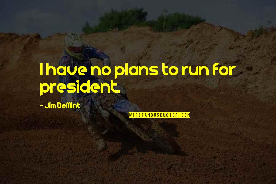 Jim O'neill Quotes By Jim DeMint: I have no plans to run for president.