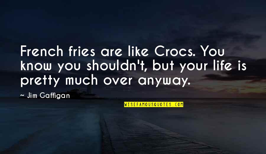 Jim O'neill Quotes By Jim Gaffigan: French fries are like Crocs. You know you