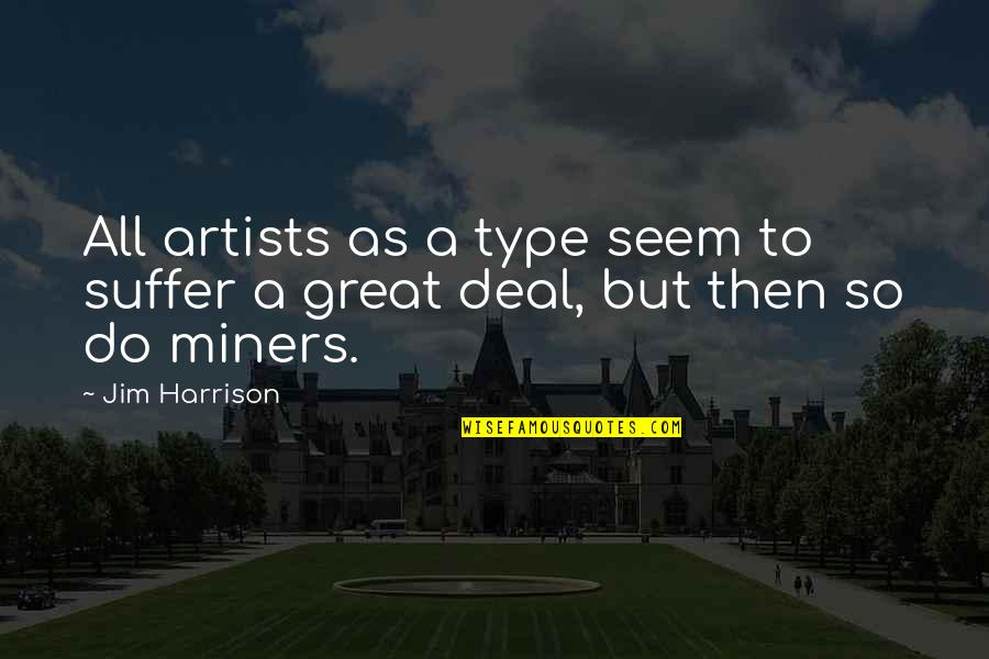Jim O'neill Quotes By Jim Harrison: All artists as a type seem to suffer