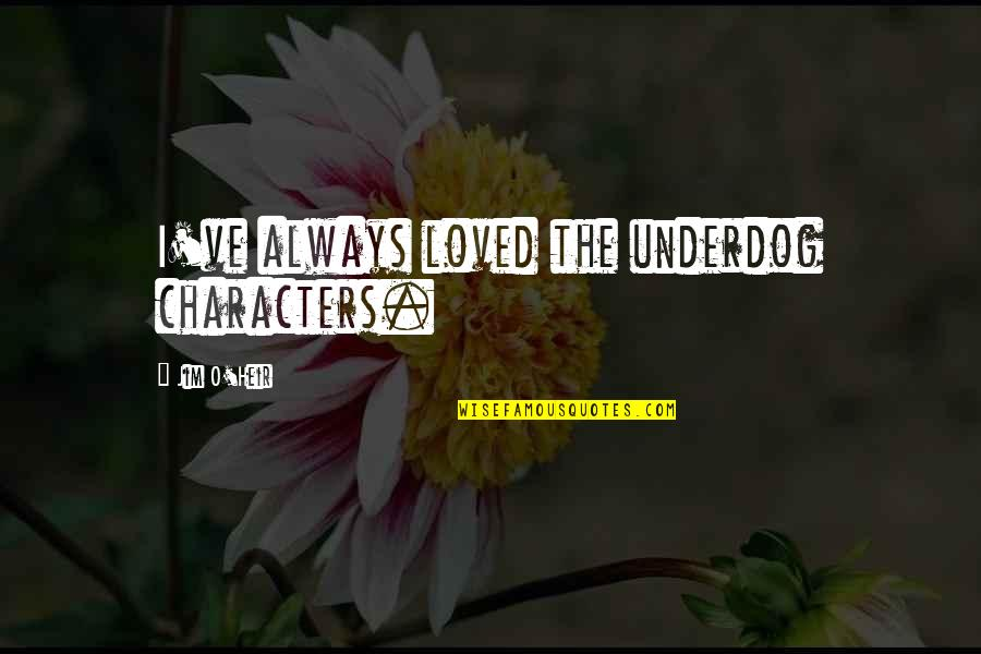 Jim O'neill Quotes By Jim O'Heir: I've always loved the underdog characters.