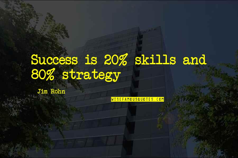 Jim O'neill Quotes By Jim Rohn: Success is 20% skills and 80% strategy