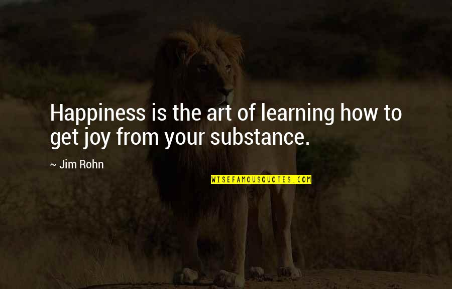 Jim O'neill Quotes By Jim Rohn: Happiness is the art of learning how to