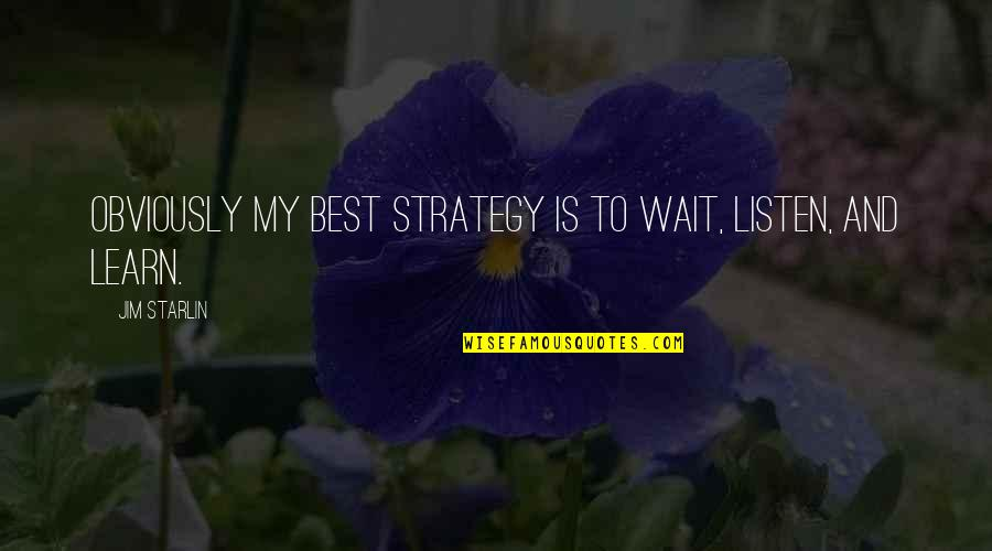 Jim O'neill Quotes By Jim Starlin: Obviously my best strategy is to wait, listen,