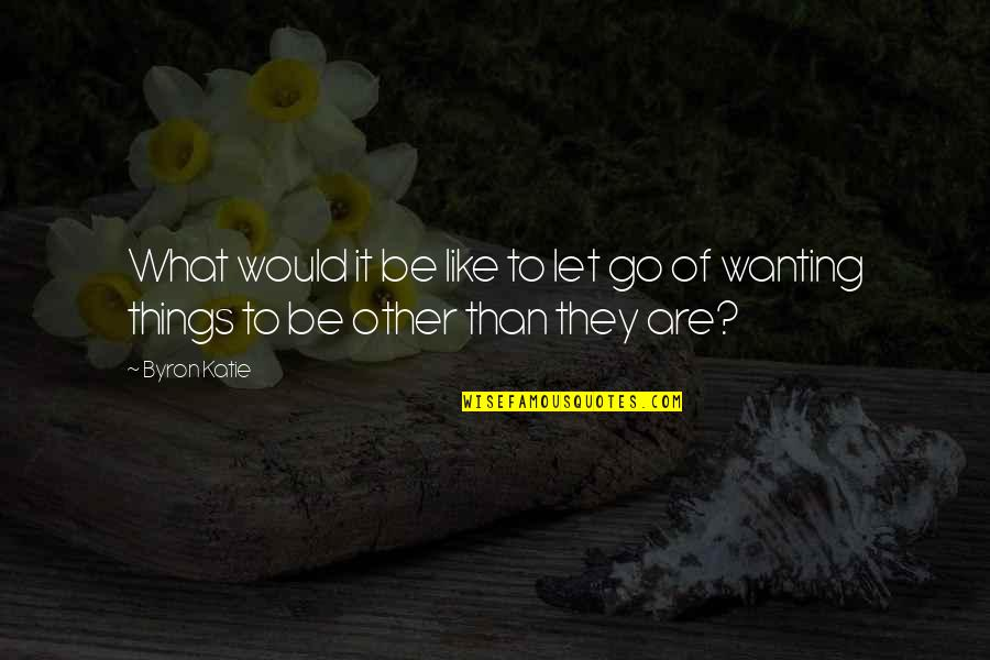 Jim Rohn Herbalife Quotes By Byron Katie: What would it be like to let go