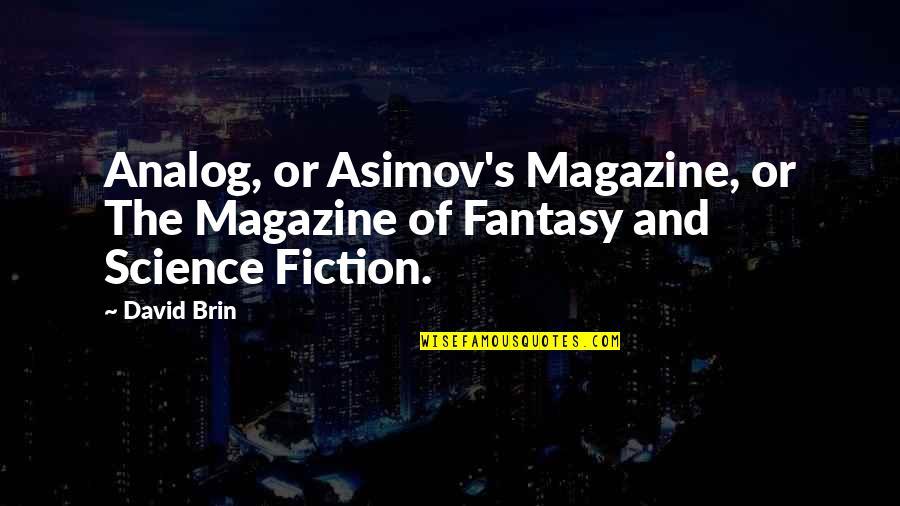Jim Rohn Herbalife Quotes By David Brin: Analog, or Asimov's Magazine, or The Magazine of