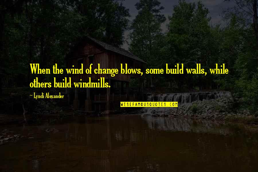 Jim Rohn Herbalife Quotes By Lyndi Alexander: When the wind of change blows, some build