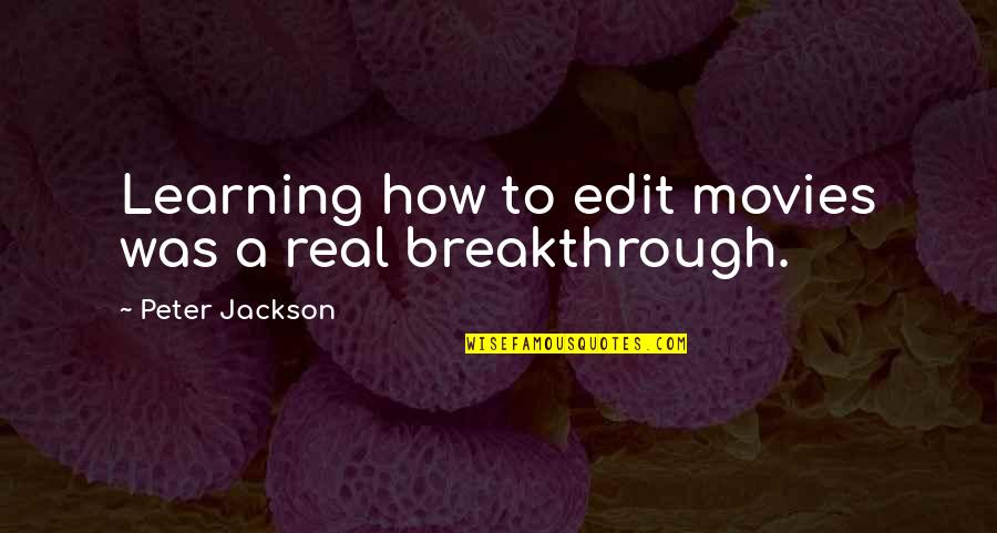 Jim Rohn Herbalife Quotes By Peter Jackson: Learning how to edit movies was a real