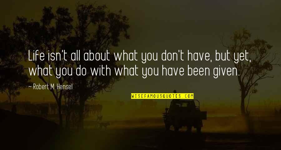 Jim Rohn Herbalife Quotes By Robert M. Hensel: Life isn't all about what you don't have,