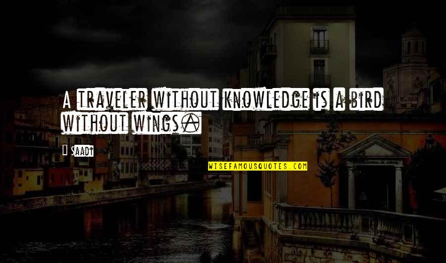 Jim Rohn Herbalife Quotes By Saadi: A traveler without knowledge is a bird without