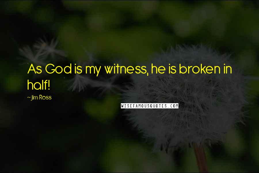 Jim Ross quotes: As God is my witness, he is broken in half!