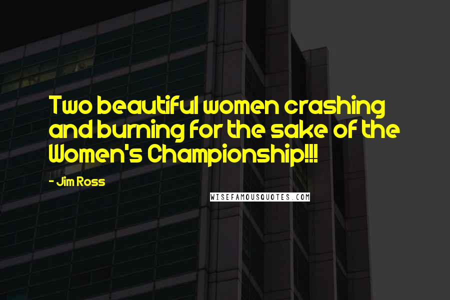 Jim Ross quotes: Two beautiful women crashing and burning for the sake of the Women's Championship!!!