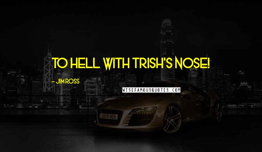 Jim Ross quotes: To hell with Trish's nose!