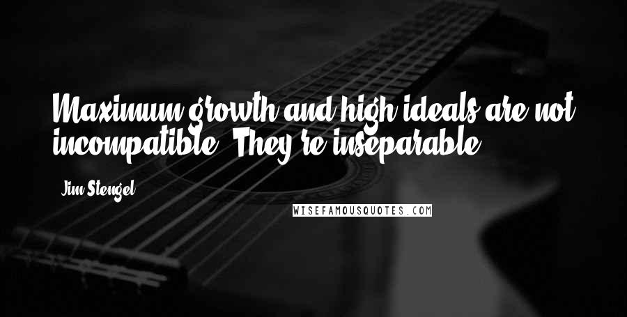 Jim Stengel quotes: Maximum growth and high ideals are not incompatible. They're inseparable.