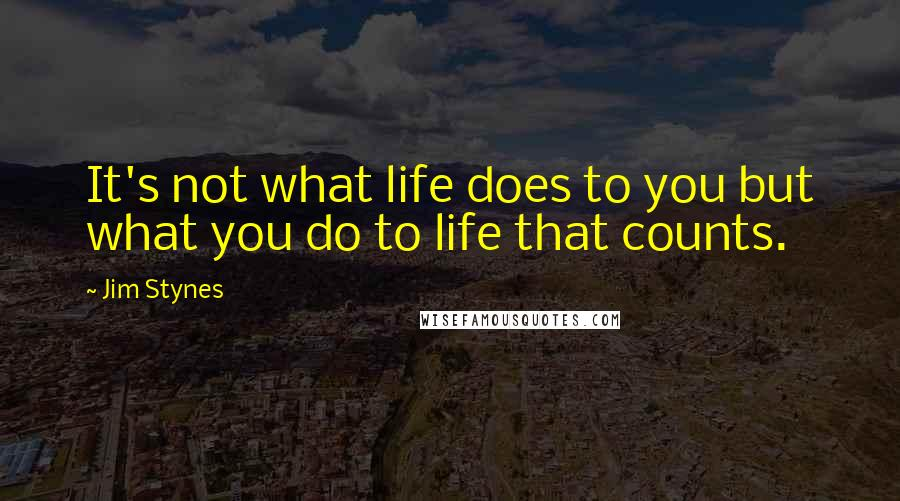 Jim Stynes quotes: It's not what life does to you but what you do to life that counts.