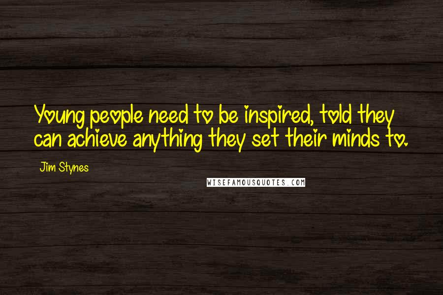 Jim Stynes quotes: Young people need to be inspired, told they can achieve anything they set their minds to.