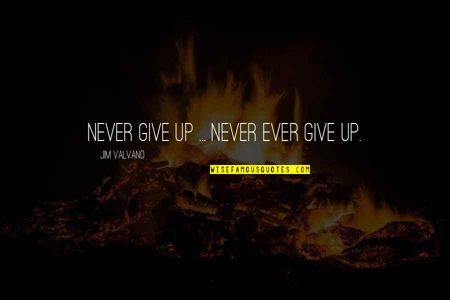 Jim Valvano Quotes By Jim Valvano: Never give up ... never ever give up.