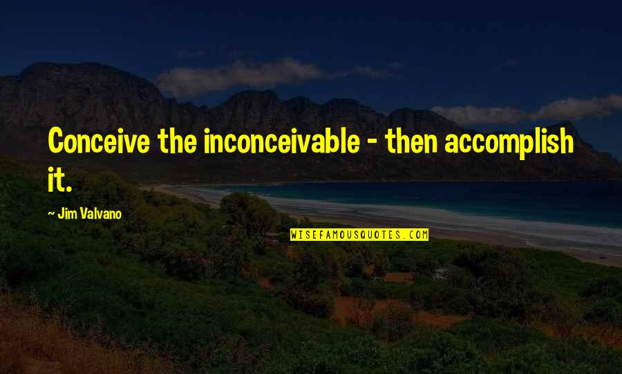 Jim Valvano Quotes By Jim Valvano: Conceive the inconceivable - then accomplish it.