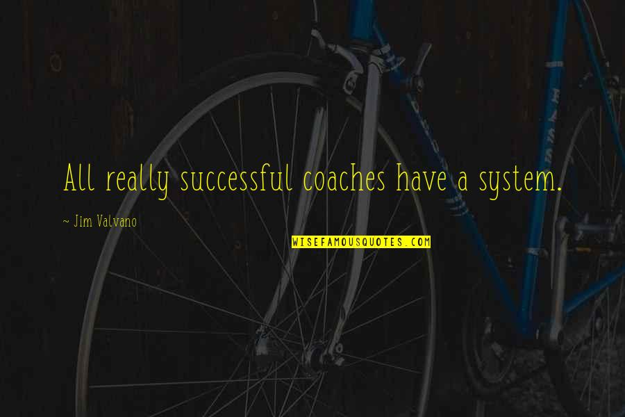Jim Valvano Quotes By Jim Valvano: All really successful coaches have a system.