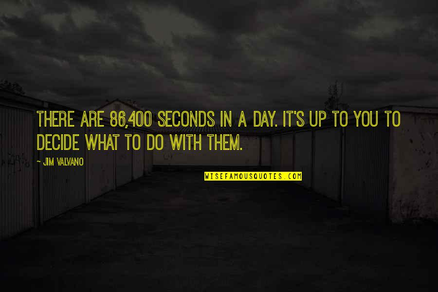 Jim Valvano Quotes By Jim Valvano: There are 86,400 seconds in a day. It's