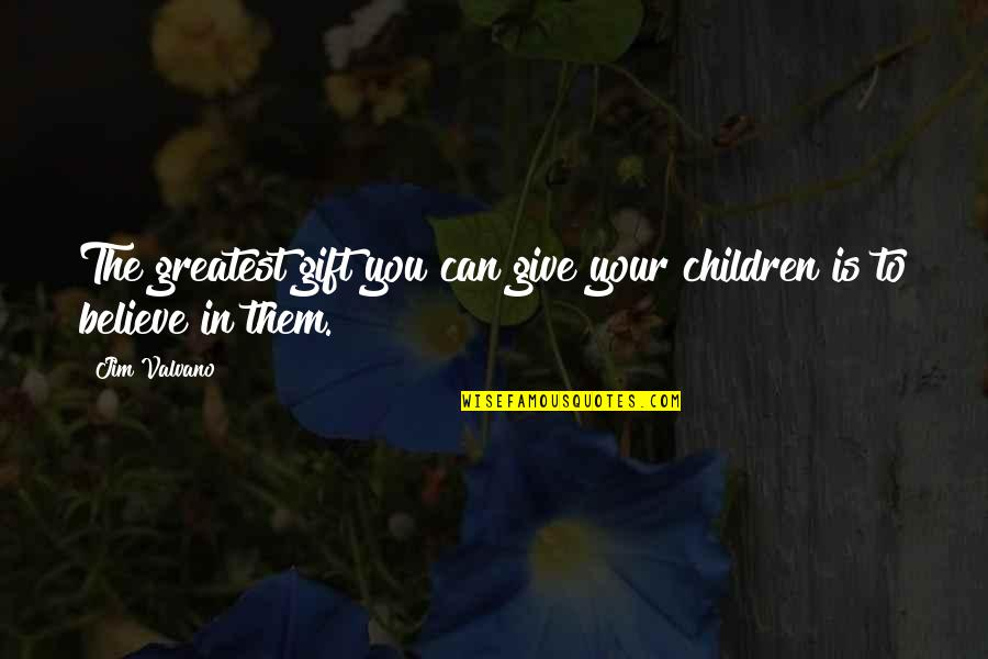 Jim Valvano Quotes By Jim Valvano: The greatest gift you can give your children