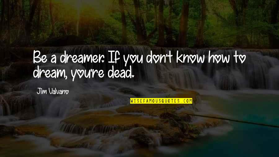 Jim Valvano Quotes By Jim Valvano: Be a dreamer. If you don't know how