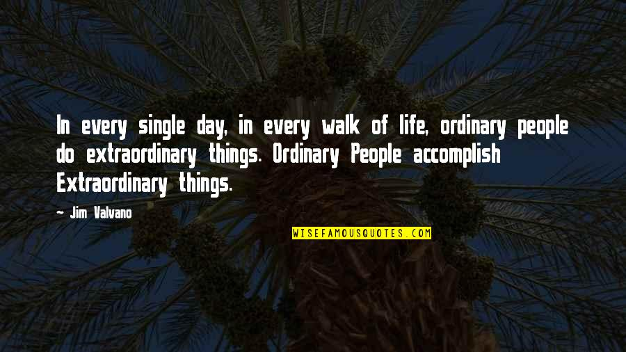 Jim Valvano Quotes By Jim Valvano: In every single day, in every walk of