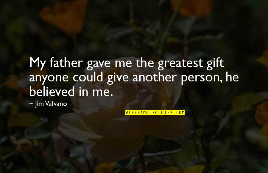 Jim Valvano Quotes By Jim Valvano: My father gave me the greatest gift anyone