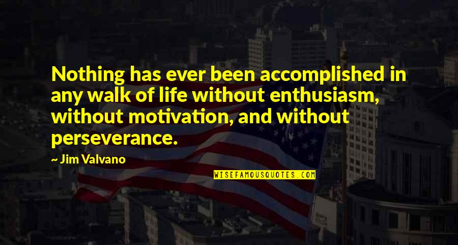 Jim Valvano Quotes By Jim Valvano: Nothing has ever been accomplished in any walk